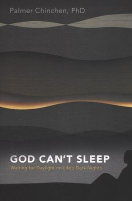 God Can't Sleep: Waiting for Daylight on Life's Dark Nights  -     By: Palmer Chinchen, Craig Borlase