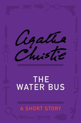 The Water Bus: A Short Story - eBook  -     By: Agatha Christie