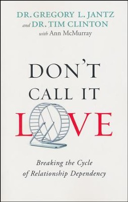 Don't Call It Love: Breaking the Cycle of Relationship Dependency  -     By: Dr. Gregory L. Jantz, Dr. Tim Clinton, Ann McMurray