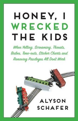 Honey, I Wrecked the Kids: When Yelling, Screaming, Threats, Bribes, Time-outs, Sticker Charts and Removing Privileges All Don't Work - eBook  -     By: Alyson Schafer