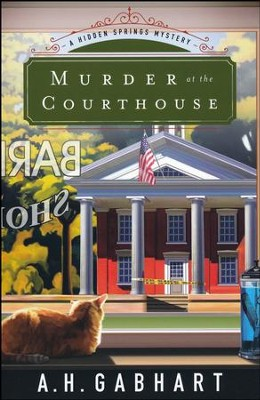 Murder at the Courthouse #1  -     By: A.H. Gabhart