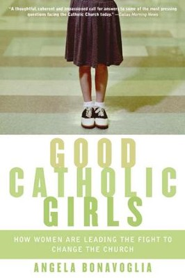 Good Catholic Girls: How Women Are Leading the Fight to Change the Church - eBook  -     By: Angela Bonavoglia