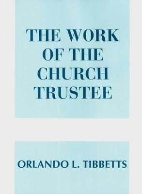 The Work of the Church Trustee   -     By: Orlando Tibbetts