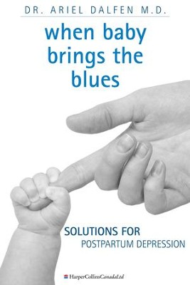 When Baby Brings the Blues: Solutions for Postpartum Depression - eBook  -     By: Ariel Dalfen