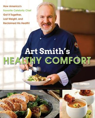 Art Smith's Healthy Comfort: How America's Favorite Celebrity Chef Got it Together, Lost Weight, and Reclaimed His Health! - eBook  -     By: Art Smith