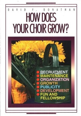 How Does Your Choir Grow?  -     By: David Donathan