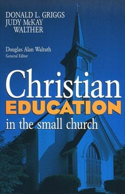 Christian Education in the Small Ch urch  -     By: Douglas Walrath