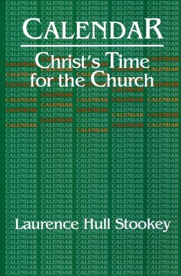 Calendar: Christ's Time for the Church  -     By: Laurence Hull Stookey