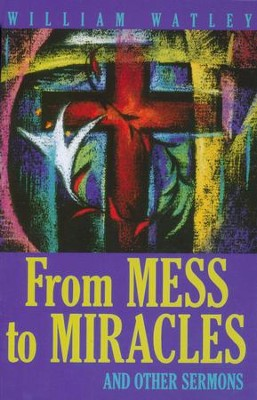 From Mess to Miracle & Other Sermons   -     By: William D. Watley