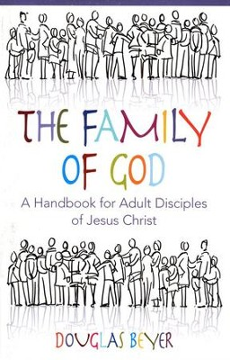 Family of God: A Handbook for Adult Disciples of Jesus  Christ - Student Book  -     By: Douglas Beyer