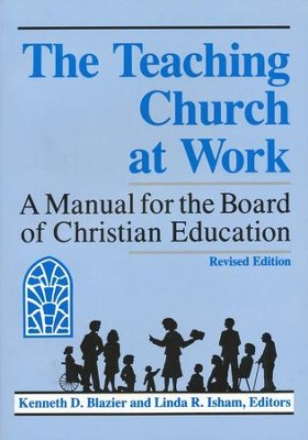 The Teaching Church at Work: A Manual for the Board of  Christian Education   -     By: Kenneth Blazier