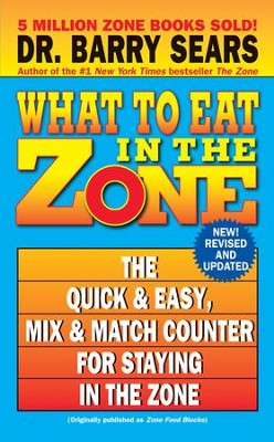 What to Eat in the Zone: The Quick & Easy, Mix & Match Counter for Staying in the Zone - eBook  -     By: Barry Sears