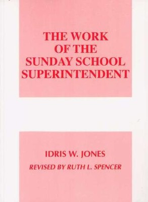 The Work of the Sunday School Superintendent    -     By: Idris W. Jones