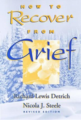 How to Recover from Grief   -     By: Richard Detrich
