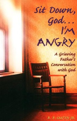 Sit Down, God.. I'm Angry   -     By: R.F. Smith