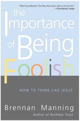 The Importance of Being Foolish: How To Think Like Jesus - eBook  -     By: Brennan Manning