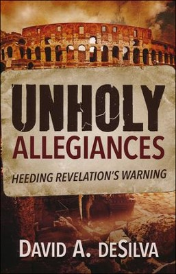 Unholy Allegiances: Heeding Revelation's Warning   -     By: David A. DeSilva
