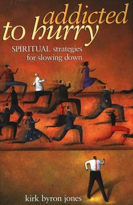 Addicted to Hurry: Spiritual Strategies for Slowing Down  -     By: Kirk Byron Jones
