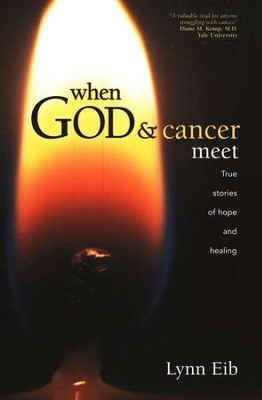 When God and Cancer Meet: True Stories of Hope and Healing   -     By: Lynn Eib