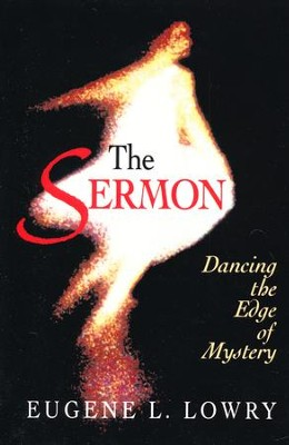 The Sermon: Dancing the Edge of Mystery   -     By: Eugene L. Lowry