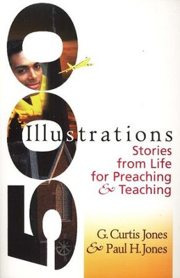 500 Illustrations & Stories from Life for Preaching & Teaching   -     By: G. Curtis Jones, Paul H. Jones