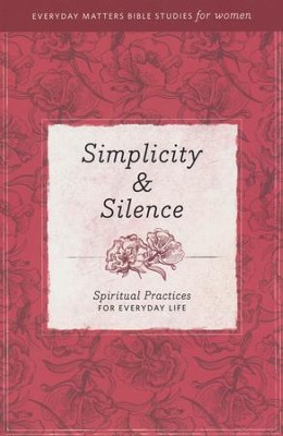 Simplicity & Silence: Spiritual Practices for Everyday Life   -
