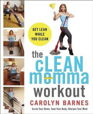 The cLEAN Momma Workout: Get lean while you clean - eBook  -     By: Carolyn Barnes