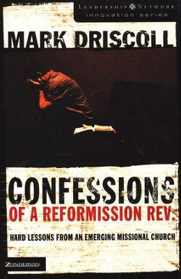 Confessions of a Reformission Rev.: Hard Lessons From an Emerging Missional Church  -     By: Mark Driscoll
