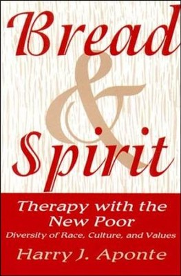 Bread and Spirit: Therapy with the New Poor: Diversity of Race, Culture, and Values  -     By: Harry J. Aponte