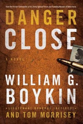 Danger Close: A Novel - eBook  -     By: LTG Ret. William G. Boykin, Tom Morrisey