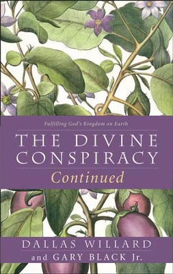 The Divine Conspiracy Continued: Fulfilling God's Kingdom on Earth - eBook  -     By: Dallas Willard, Gary Black Jr.