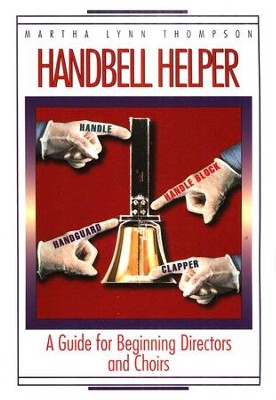 Handbell Helper: A Guide for Beginning Directors & Choirs  -     By: Martha Thompson
