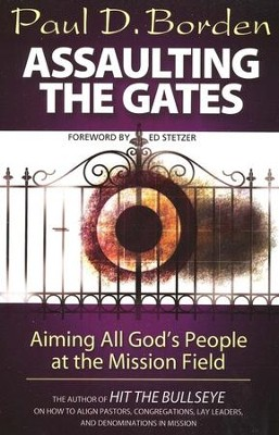 Assaulting the Gates: Aiming All God's People at the Mission Field  -     By: Paul D. Borden