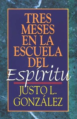 Tres Meses en la Escuela del Espir&#237ritu  (Three Months with the Spirit)  -     By: Justo L. Gonzalez