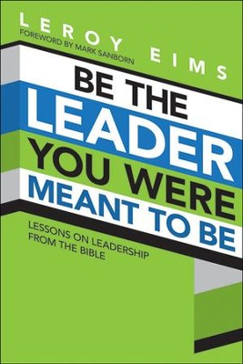 Be the Leader You Were Meant To Be: Lessons on Leadership from the Bible, repackaged  -     By: LeRoy Eims