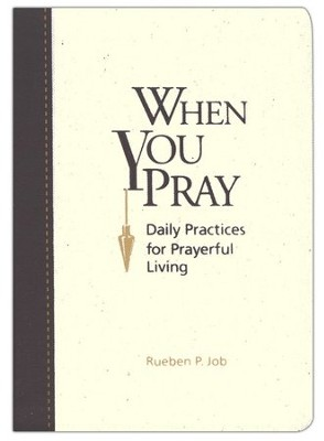 When You Pray: Daily Practices for Prayerful Living  -     By: Rueben P. Job