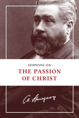 Sermons on the Passion of Christ   -     By: Charles H. Spurgeon