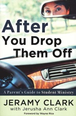 After You Drop Them Off: A Parent's Guide to Student Ministry  -     By: Jeramy Clark