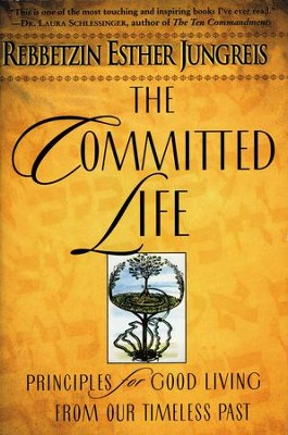 The Committed Life: Principles for Good Living from Our Timeless Past - eBook  -     By: Esther Jungreis