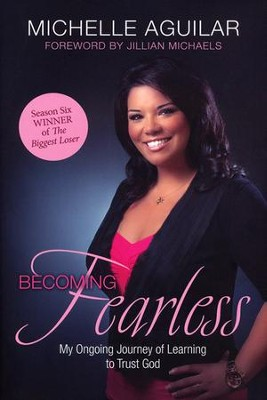 Becoming Fearless: My Ongoing Journey of Learning to Trust God  -     By: Michelle Aguilar