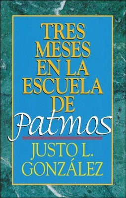 Tres Meses en la Escuela de Patmos  (Three Months with Revelation)  -     By: Justo L. Gonzalez
