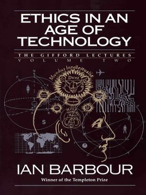 Ethics in an Age of Technology: Gifford Lectures, Volume Two - eBook  -     By: Ian Barbour