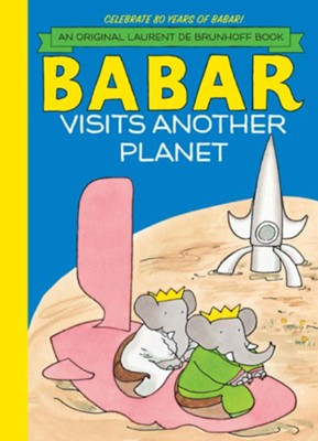 Babar Visits Another Planet  -     By: Laurent de Brunhoff