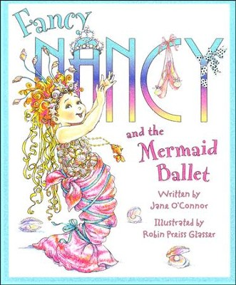 Fancy Nancy and the Mermaid Ballet  -     By: Jane O'Connor     Illustrated By: Robin Preiss Glasser