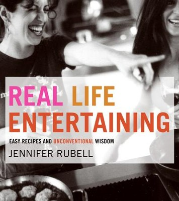 Real Life Entertaining: Easy Recipes and Unconventional Wisdom - eBook  -     By: Jennifer Rubell
