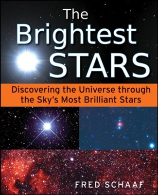 The Brightest Stars: Discovering the Universe through the Sky's Most Brilliant Stars  -     By: Fred Schaaf
