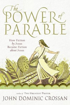 The Power of Parable: How Fiction by Jesus Became Fiction about Jesus - eBook  -     By: John Dominic Crossan