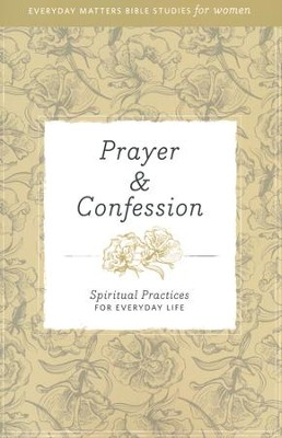 Prayer & Confession: Spiritual Practices for Everyday Life  -