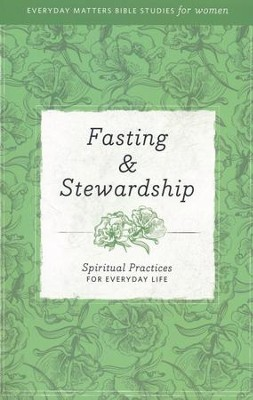 Fasting & Stewardship: Spiritual Practices for Everyday Life  -