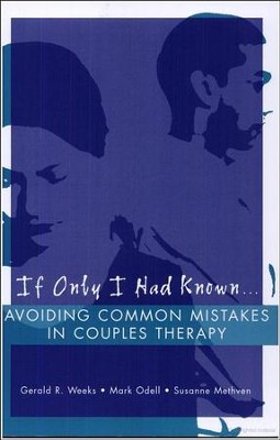 If Only I Had Known...: Avoiding Common Mistakes in Couples Therapy  -     By: Mark Odell